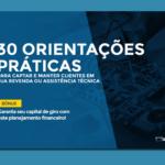 E-book Gratuito! 30 orientações práticas para captar e manter clientes em sua revenda ou assistência técnica
